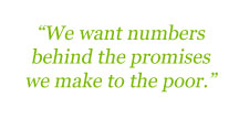 We want numbers behind the promises we make to the poor.